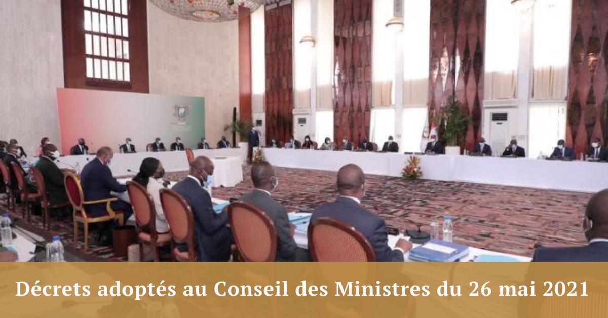Décrets adoptés au Conseil des Ministres du 26 mai 2021