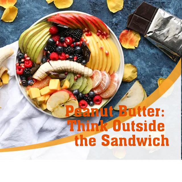 Peanut Butter: Think Outside the Sandwich