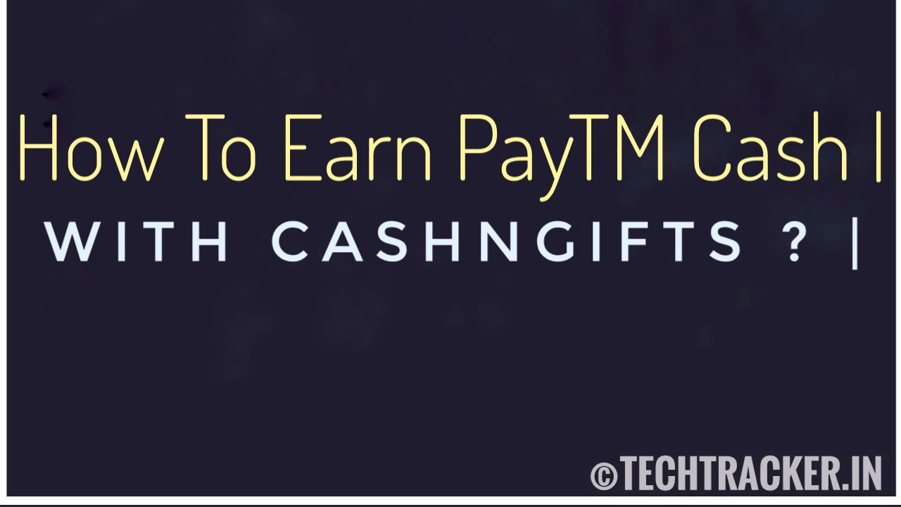 How To Earn PayTM Cash With CashNGifts ?