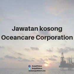 Jawatan Kerja Kosong Offshore Oil & Gas Oceancare Corporation Sdn Bhd