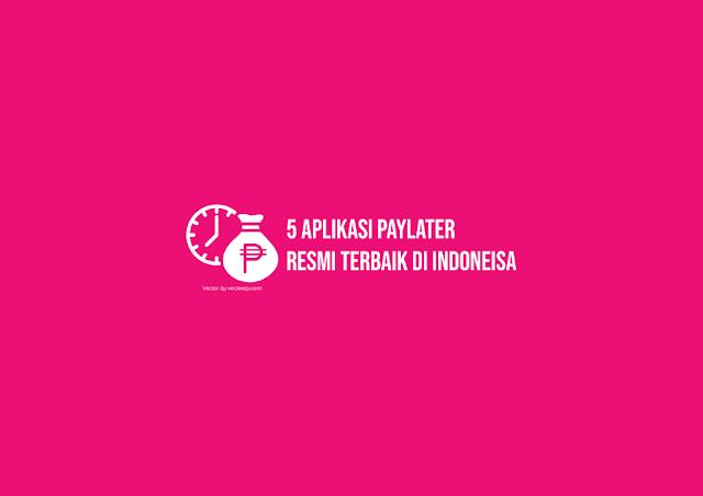 5 Aplikasi PayLater Resmi Terbaik di Indoneisa