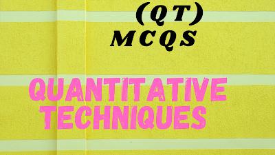 Quantitative techniques (QT) Mcqs