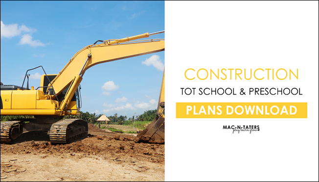 Construction Theme Tot School & Preschool Plans