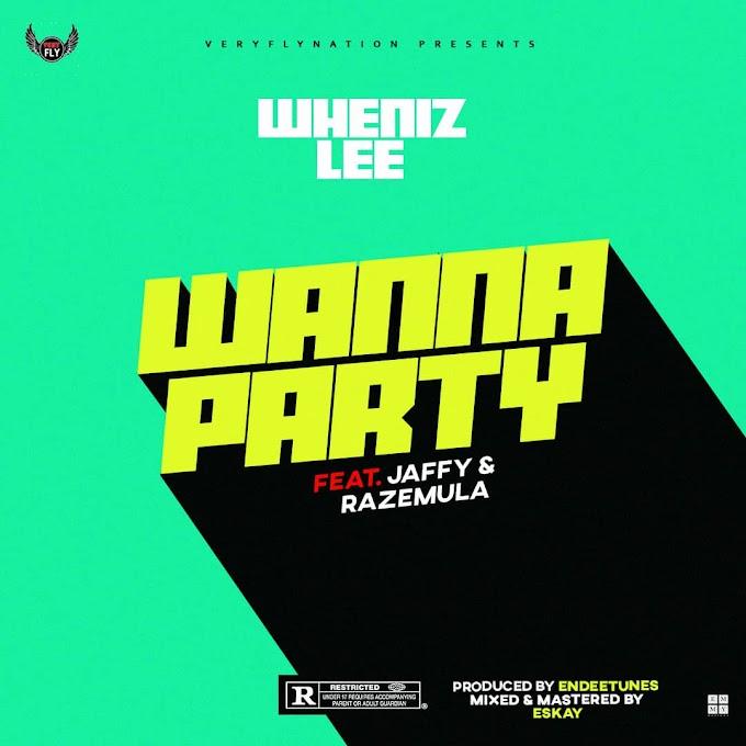 Wheniz Lee_Wanna party ft Jaffy x Razemula