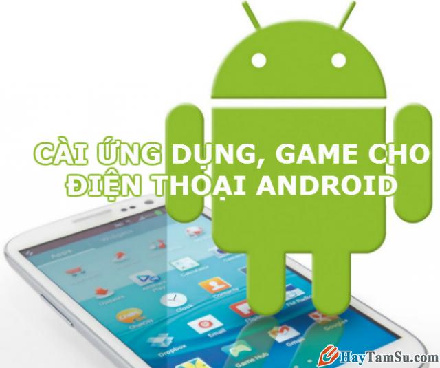 Cài đặt và gỡ bỏ ứng dụng, game trên android