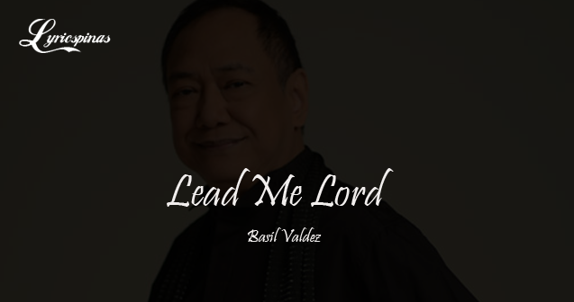 Basil Valdez Lead Me Lord lyrics