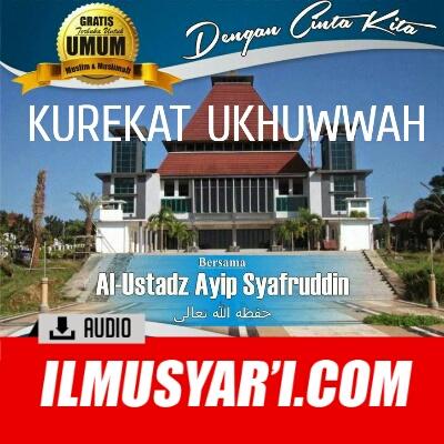 Kurekat Ukhuwah dengan Cinta Kita - Ustadz Ayip Syafruddin