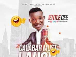 [MUSIC]: Jentle Cee - Calabar Must Laugh (Comedy Skit) | @jentlecee
