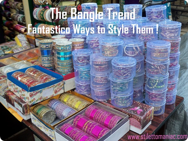 Bangle trend Fantastico Ways to Style Them !