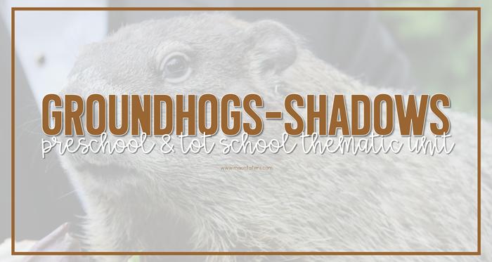 Groundhog's Day Tot School & Preschool Theme Plans