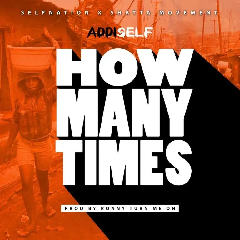 Addi Self – How Many Times - BrytGh.com
