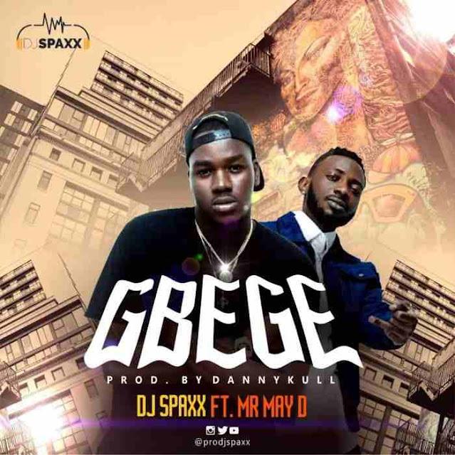 DJ Spaxx ft. May D - Gbege [MP3]