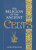 John Arnott Macculloch - The Religion Of The Ancient Celts