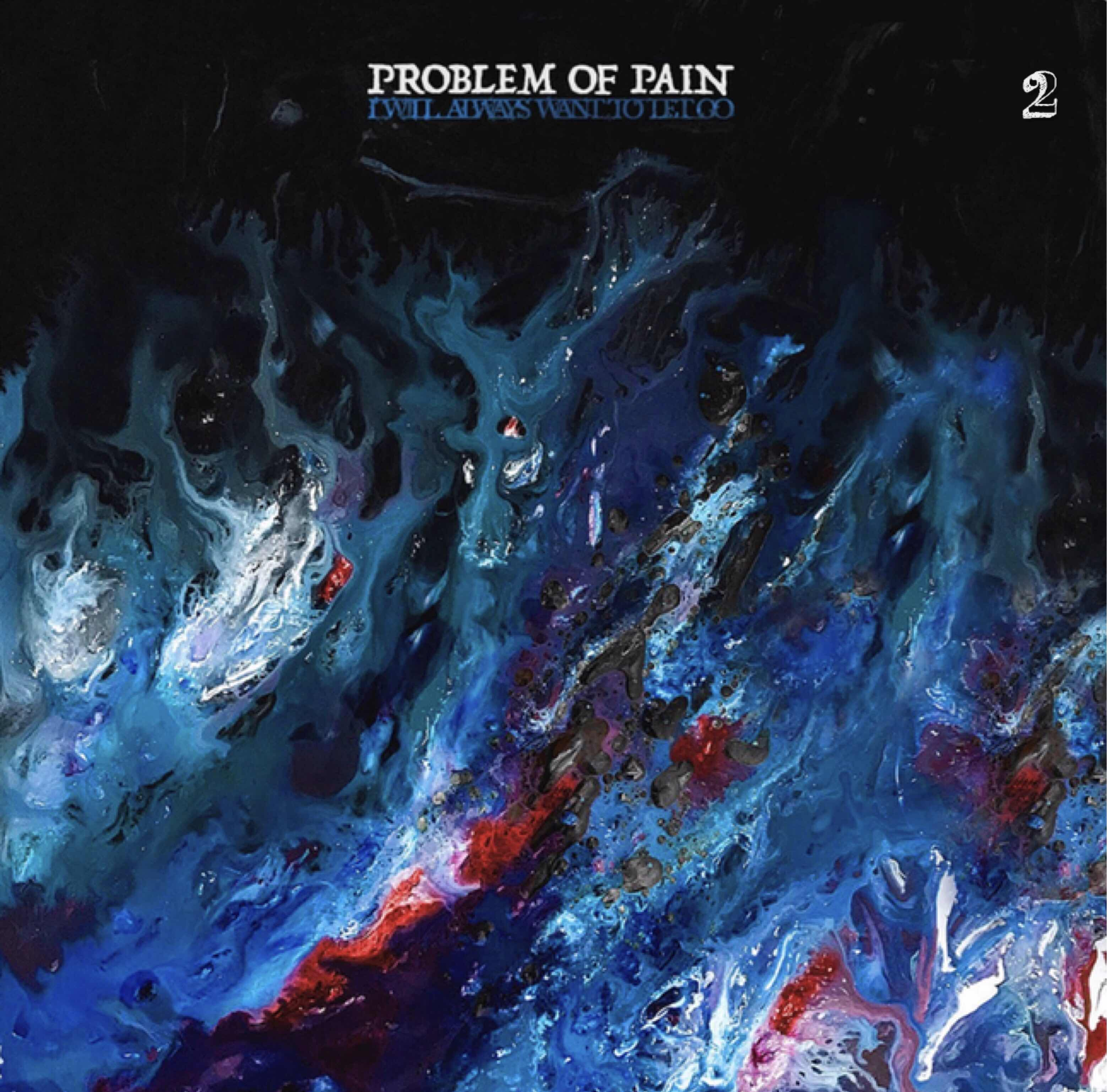 """Problem Of Pain """"I Will Always Want To Let Go"""""""