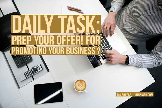 Daily Task: Prep Your Offer! For Promoting Your Business ?