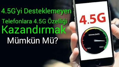 4.5G Desteği Olmayan Telefonlara Ne Olacak?