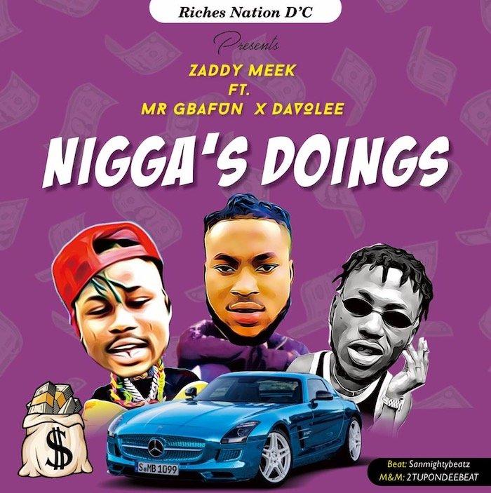[Music] ZaddyMeek Ft Mr Gbafun x Davolee – Nigga's Doings