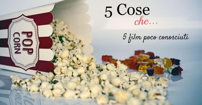 5 FILM POCO CONOSCIUTI