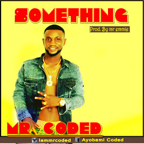 MUSIC: Mr Coded - Something (Prod. by Mr Emmie)