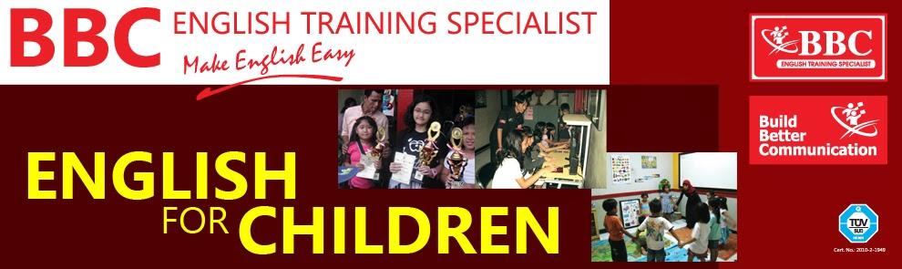 English for children adalah program BBC english training specialist untuk anak-anak dari mulai play group, tk dan sejenis taman bermain