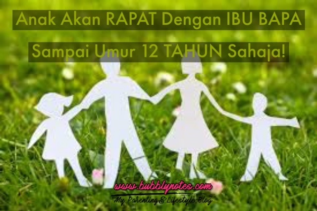 ANAK AKAN RAPAT DENGAN IBU BAPA SAMPAI UMUR 12 TAHUN SAHAJA!