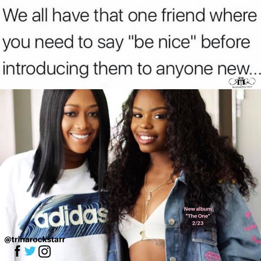 We all have that one friend where you need to say be nice before