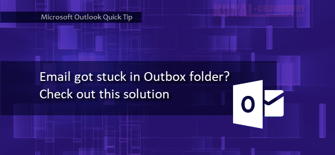 Email got stuck in Outbox folder? Check out this solution (www.kunal-chowdhury.com)