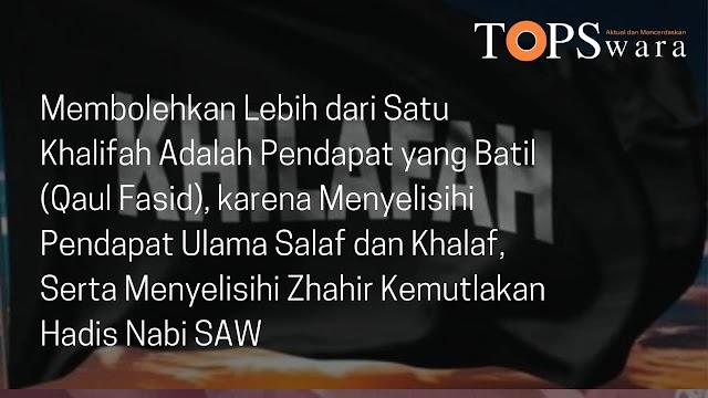 Membolehkan Lebih dari Satu Khalifah Adalah  Pendapat yang Batil (Qaul Fasid), karena Menyelisihi Pendapat Ulama Salaf dan Khalaf, Serta Menyelisihi Zhahir Kemutlakan Hadis Nabi SAW