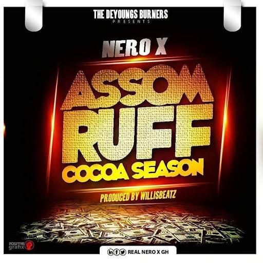 [Music] Nero X – Assom Ruff (Cocoa Season) (Prod. By WillisBeatz)