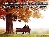 frase d'amore frasi d'amore La persona giusta riesce a farti innamorare due volte prima di lei e poi di te stesso.jpg