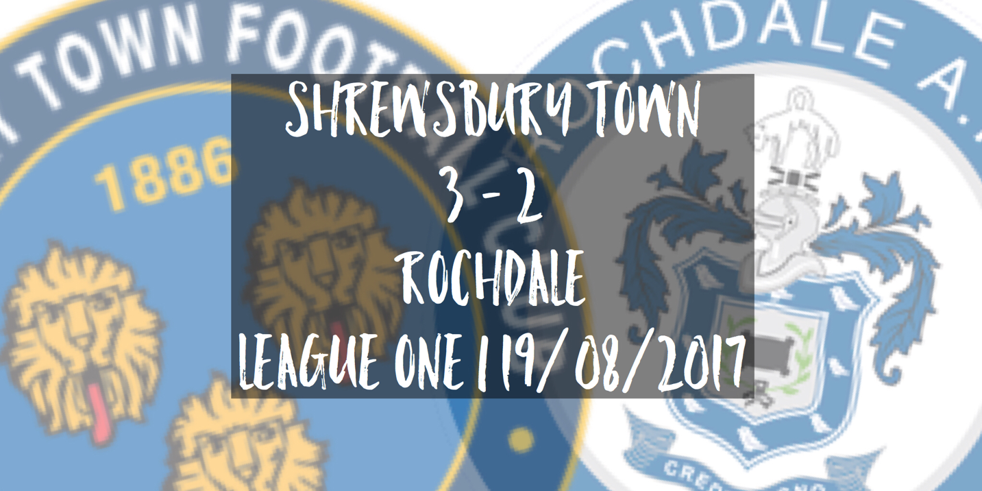 Shrewsbury Town 3 - 2 Rochdale | League One | 19/08/2017