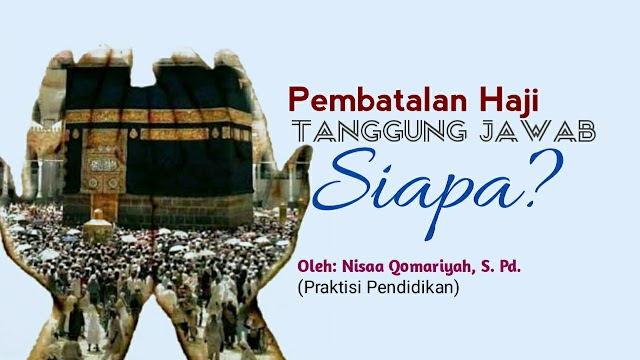 Pembatalan Haji, Tanggung Jawab Siapa?