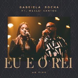 Gabriela Rocha e Weslei Santos - Eu e o Rei