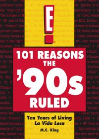 101 Reasons the '90s Ruled By M.C. King