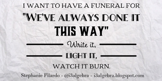 "I want to have a funeral for ""We've always done it this way"""