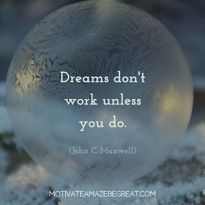 "Quotes About Work Ethic: ""Dreams don't work unless you do."" - John C. Maxwell"