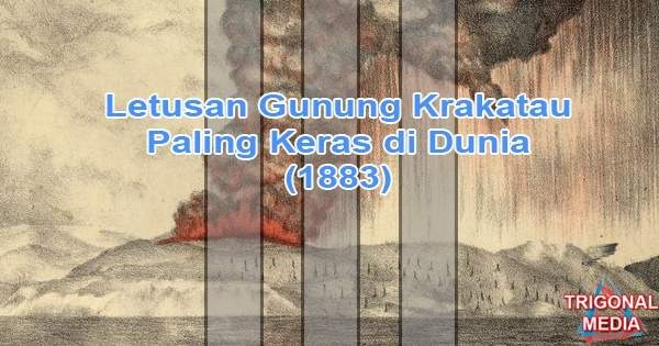 Letusan Guunung Krakatau Paling Keras di Dunia (1883)