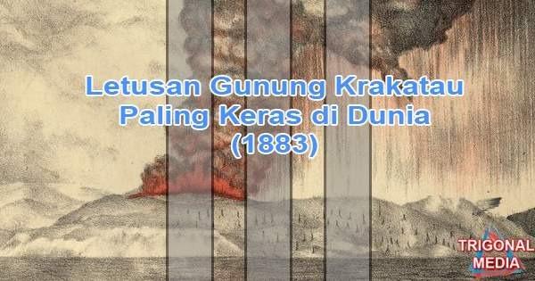 Letusan Gunung Krakatau Paling Keras di Dunia (1883)