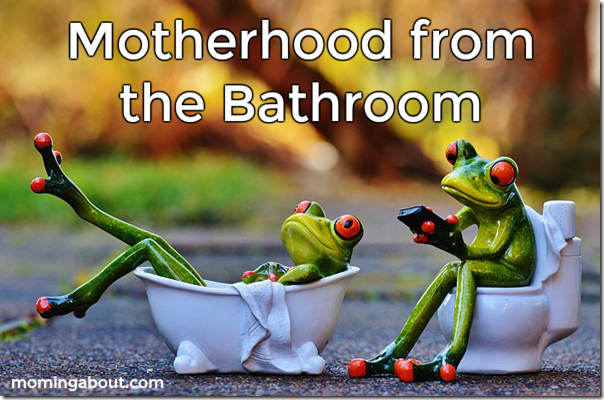 Motherhood from the Bathroom