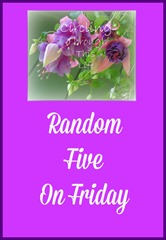 Random Five at Circling Through This LIfe, Gardens and Anniversaries!