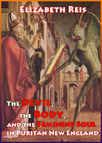 Cover of Elizabeth Reis's Book The Devil The Body and The Feminine Soul in Puritan New England