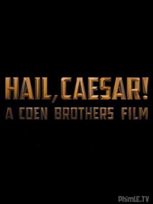 Phim Xin chào, Caesar! - Hail, Caesar! (2016)