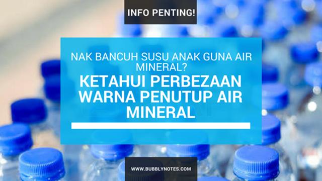 INFO PENTING! NAK BANCUH SUSU ANAK GUNA AIR MINERAL_KETAHUI PERBEZAAN WARNA PENUTUP AIR MINERAL
