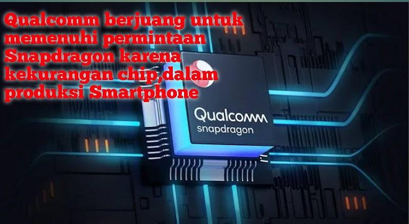 Qualcomm berjuang untuk memenuhi permintaan Snapdragon karena kekurangan chip
