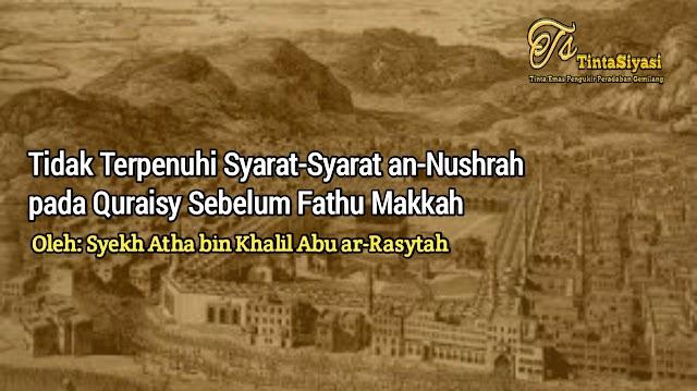 Tidak Terpenuhi Syarat-Syarat an-Nushrah pada Quraisy Sebelum Fathu Makkah