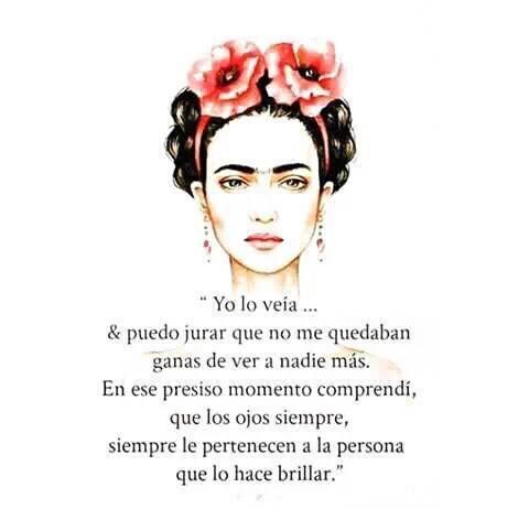 Frida Kahlo Yo Lo Veia Y Puedo Jurar Que No Me Quedaban Ganas De