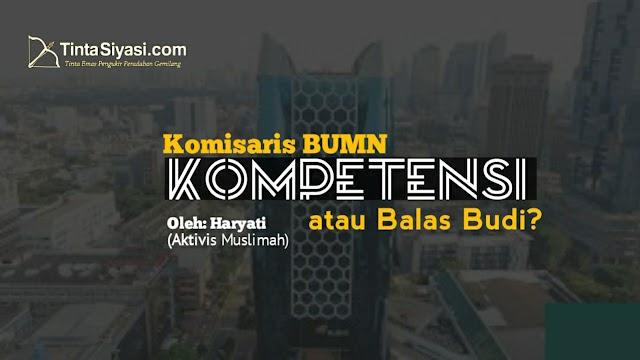Komisaris BUMN, Kompetensi atau Balas Budi?
