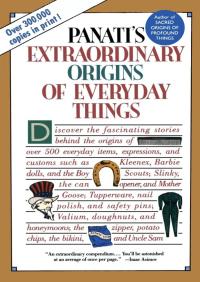 Extraordinary Origins of Everyday Things By Charles Panati
