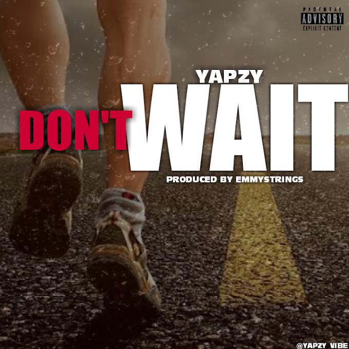 Yapzy — Don't Wait