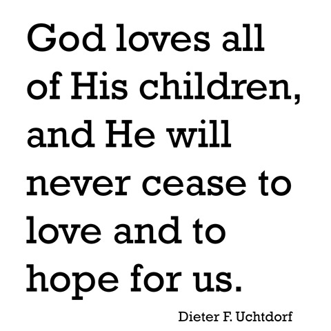 god loves all of his children -- uchtdorf